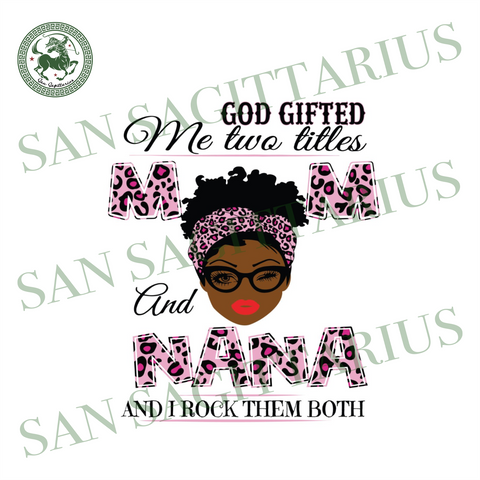 God Gifted Me Two Titles Mom And Nana Svg, Mothers Day Svg, Black Mom Svg, Black Nana Svg, Mom Nana Svg, Mom And Nana Svg, Leopard Mom Svg, Leopard Nana Svg, Mom Svg
