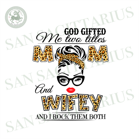 God Gifted Me Two Titles Mom And Wifey Svg, Trending Svg, Mom And Wifey Svg, Mom Svg, Wifey Svg, Wife Svg, Mother Svg, Mothers Day Svg, Mothers Day Gift, Leopard Mom Svg