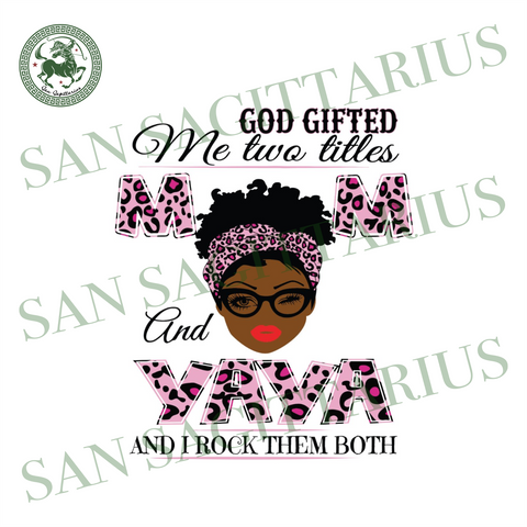 God Gifted Me Two Titles Mom And Yaya Svg, Mothers Day Svg, Black Mom Svg, Black Yaya Svg, Mom Yaya Svg, Mom And Yaya Svg, Leopard Mom Svg, Leopard Yaya Svg, Mom Svg, Yaya Svg