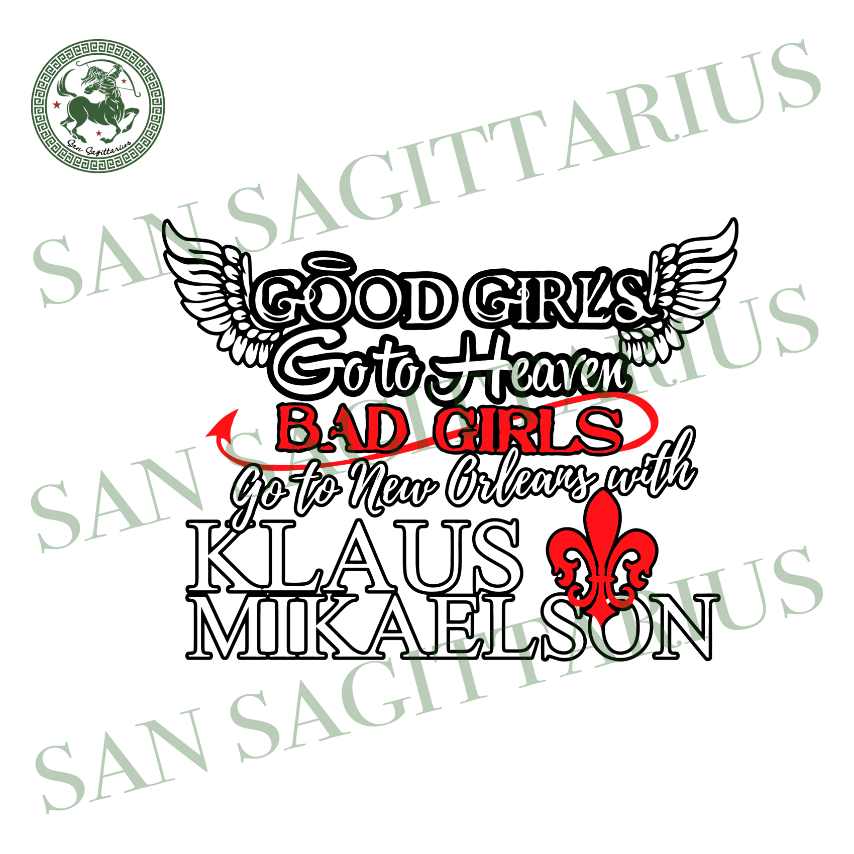 Good girl go to heaven Bad girls svg,go to new orleans with mikaelson svg,Klaus mikaelson svg,supernatural svg,supernatural shirt, supernatural pin, supernatural gift