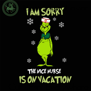 I Am Sorry The Nice Nurse Is On Vacation, Grinch Nurse Svg, Grinch Nurse Christmas, Christmas, Christmas Svg, Christmas Gifts, Grinch Christmas, Nurse Christmas, Merry Christmas, Gift For Nur