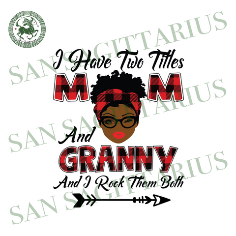 I Have Two Titles Mom And Granny Svg, Mothers Day Svg, Black Mom Svg, Black Granny Svg, Mom Granny Svg, Mom And Granny Svg, Plaid Mom Svg, Plaid Granny Svg, Mom Svg, Granny Svg