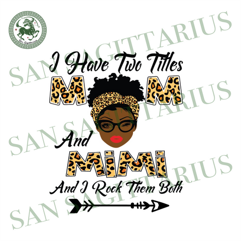 I Have Two Titles Mom And Mimi Svg, Mothers Day Svg, Black Mom Svg, Black Mimi Svg, Mom Mimi Svg, Mom And Mimi Svg, Leopard Mom Svg, Leopard Mimi Svg, Mom Svg, Mimi Svg, Mom