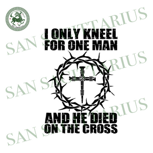 I Only Kneel For One Man svg,He Dies On The Cross svg, He Dies On The Cross Jesus svg,Christian Jesus Svg,Christ SVG,Christ Gift,Christian Jesus Shirt