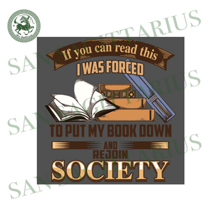 If You Can Read Svg, I Was Forced To Put My Book Down Svg,Rejoin Society Svg,Rejoin Society Shirt,Rejoin Society Gift,Lover Reading Svg,Reading Book Svg