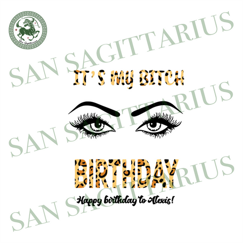 It Is My Bitch Birthday Leopard Svg, Birthday Svg, Birthday Gift Svg, Birthday Girl Svg, Birthday Bitch Svg, Girl Gift Svg, Bitch Gift Svg, Leopard Svg, Eye Svg, Happy Birthday To Me Svg