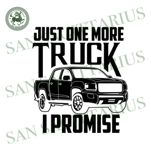 Just one mỏe truck I promise svg,svg,saying shirt svg,funny quotes svg,truck svg,svg cricut, silhouette svg files, cricut svg, silhouette svg, svg designs, vinyl svg