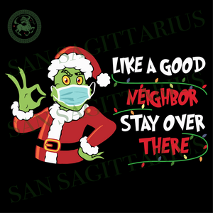 Like A Good Neighbor Stay Over There Grinch Svg, Christmas Svg, Xmas Svg, Christmas 2020, Christmas Grinch, Quarantine, Quarantine Christmas, Grinchmas, Wearing Mask, Face Mask, Grinch Svg