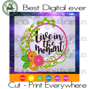 Live in the Moment, Valentine Gift Svg, Mother's Day SVG, Flower Clipart, Flower Vector Bestie Gift SVG Files For Cricut Silhouette Instant Download | San Sagittarius