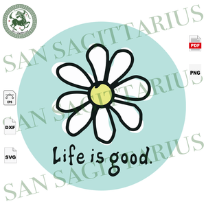 Life Is Good, Quotes, Daisy, Daisy Svg, Daisy Shirts, Daisy Gifts, Quotes Svg, Best Saying Svg, Inspirational Quotes, Inspiration, Motivational Quotes, Motivational Saying, Inspirational Sayi