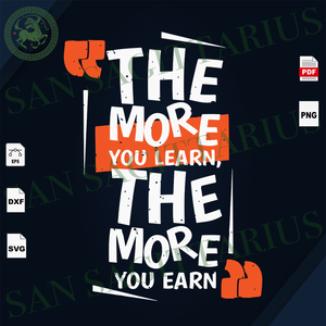 The More You Learn The More You Earn, Quotes Svg, Best Saying Svg, Inspirational Quotes, Inspiration, Motivational Quotes, Motivational Saying, Inspirational Saying, Best Quotes, Quotes, Funn