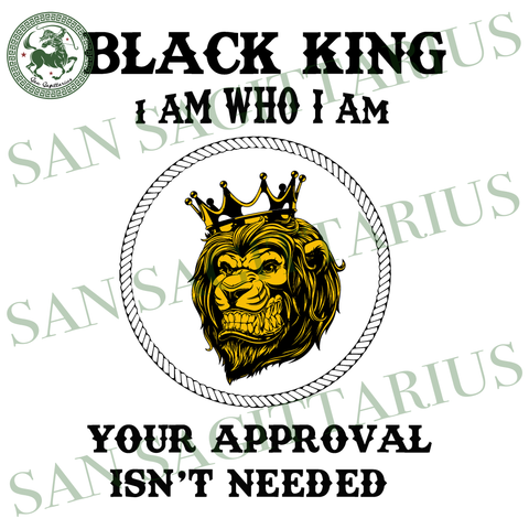 Black King your approval isn't needed, black lives matter, black history svg, Black King gift, Gift for him, husband gift svg, daddy svg, fathers day svg, men SVG Files For Cricut Silhouette
