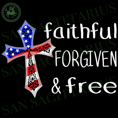 Faithful Forgiven Free, Independence Day Svg, 4th Of July, Happy birthday America Svg, 4th July svg, America Flag vector, Happy Independence Day, 4th July Sublimation files, Svg Files For Cri