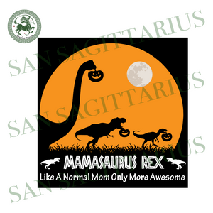 Mamasaurus Rex Like A Normal Mom Svg,Mamasaurus Svg, Like Normal Mom More Awesome Svg, Dinosaur Mama svg, Mama Svg,Halloween Shirt,Halloween 2020 Svg,Mamasaurus Rex Svg