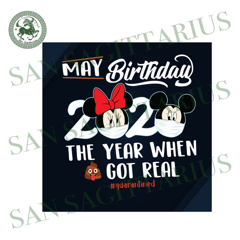 May Birthday 2020 The Year When Shit Got Real Quarantined, Trending Svg, Mickey Svg, Mickey Mouse Svg, Disneyland Svg, Birthday Svg, Birthday Mickey Svg, Quarantine Time, Face Mask, Face Mask Vector