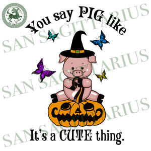 You say Pig Like It's A Cute Thing, Halloween Svg, Pig Svg, Cute Pig Svg, Pig Lover Svg, Baby Pig Svg, Pig Face Svg, Pig Shirt, Pig Gift, Farmhouse Pig, Butterfly Svg, Happy Halloween, Hall