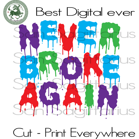 Never Broke Again, Best Saying, Drip Colors, Life Quote, Best Saying Svg, Inspirational Quotes, Printable Quotes, Sublimation files, Svg Files For Cricut, Wallart, party decor, home decor, de