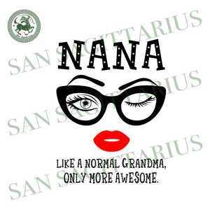 Nana like a normal grandma svg,awesome eyes lip svg,svg,eyes lip nana svg,only more someone svg,awesome glasses face svg,svg cricut, silhouette svg files, cricut svg, silhouette svg, svg desi
