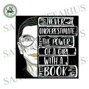 Never Underestimate The Power Of A Girl With A Book Svg,RBG Shirt ,Ruth Bader Ginsburg Notorious Svg, Feminism Protest, Women Girl Power, Equal Right Svg, Empowermen