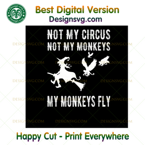 Not My Circus Not My Monkeys Fly Halloween Witch T, Halloween png, Halloween shirt, Halloween Decor, Halloween Party, Halloween Design, Halloween Sublimation, Halloween Silhouette Files