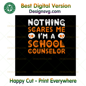Nothing Scares Me Funny School Counselor Halloween, Halloween png, Halloween shirt, Halloween Decor, Halloween Party, Halloween Design, Halloween Sublimation, Halloween Silhouette Files