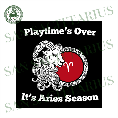 Playtime Is Over It is Aries Season Svg, Birthday Svg, Aries Season Svg, Aries Svg, Zodiac Svg, Zodiac Aries Svg, Birthday Aries Svg, Birthday Zodiac Svg, Aries Girl Svg, Aries Brthday Svg