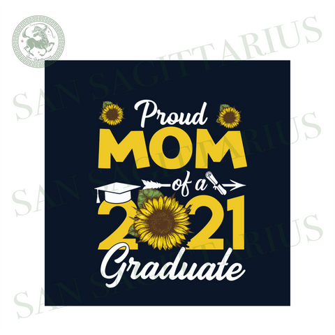 Proud Mom Of A 2021 Graduate Svg, Mothers Day Svg, Mom Svg, Proud Mom Svg, Graduate Svg, 2021 Graduate Svg, School Svg, Sunflower Svg, Mom Life Svg, Mama Gift Svg, Happy Mothers Day Svg