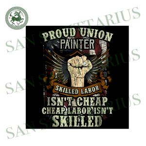 Proud Union Painter Skilled Labor Isn't Cheap Svg,Painter Shirt,Painter Svg,Happy Labor Day Svg,Workers Day Svg,American Holiday Svg,USA Labor Day