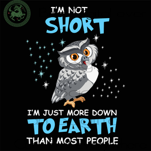 I'm not short I'm just more down to earth than most people, Trending Svg, owl bird, bird svg, cute owl, owl bird svg, owl bird gift, cute owl, cool owl, funny gift