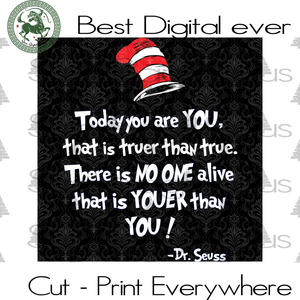 Today you are you that is truer than true, Dr seuss svg, Dr seuss prints, Dr seuss quotes, Dr seuss baby, Dr seuss invite, Dr seuss quotes prints SVG Files For Silhouette, Cricut Files, SVG D