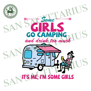 Some girls go camping and drink svg,svg,camp girls svg,funny camping svg,camp gift for girls svg,camping 2020 svg,svg cricut, silhouette svg files, cricut svg, silhouette svg, svg designs, vi
