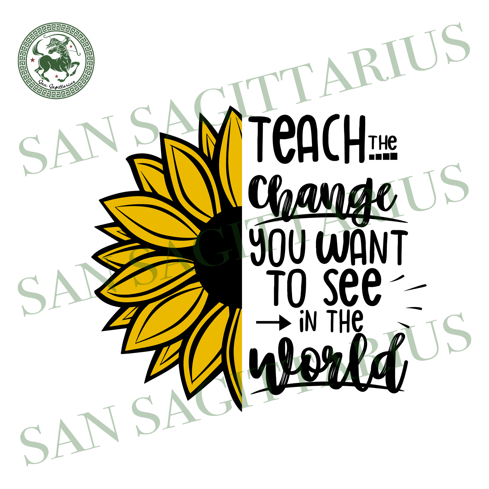 Teach change you want to see svg,svg,love sunflower svg,sunflower gift svg,american flag,saying shirt svg,svg cricut, silhouette svg files, cricut svg, silhouette svg, svg designs, vinyl svg