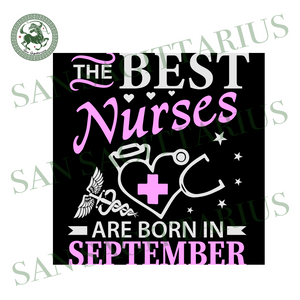 The best nurses are born in september svg,svg,birthday svg,birthday shirt svg,birthday gift svg,born in september svg,svg cricut, silhouette svg files, cricut svg, silhouette svg, svg designs