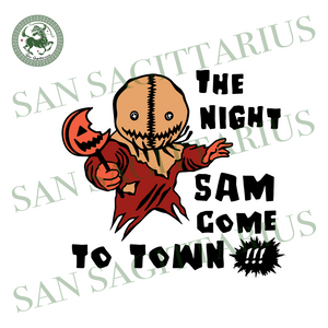 The night sam come to town svg,Trick or Treat svg,Trick or Treat shirt,Scarecrow svg,Night Sam come to town shirt,Night Sam svg,Pumpkin svg,Halloween film,halloween shirt,halloween gift