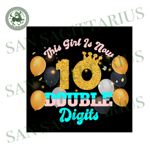 This girl 10 double digits svg,Double Digits svg,Ten Birthday Girl svg,Ten Birthday Girl gift, Ten Birthday Girl Shirt, 10 Double Digits, Girls Birthday Shirt, Tenth Birthday Shirt