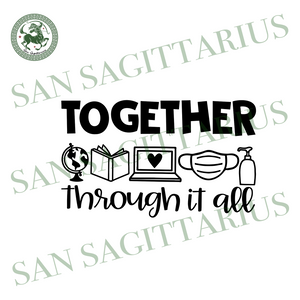 Together through it all svg,svg,distance learning svg,teacher saying svg,social distancing svg,online instructor svg,svg cricut, silhouette svg files, cricut svg, silhouette svg, svg designs,