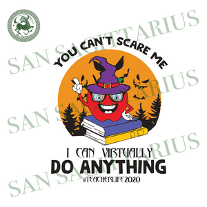 You Cant Scare Me I Can Virtually Do Anything, Halloween Svg, Teacher Svg, Teacher Gift, Teacher Life Svg, Halloween Teacher Svg, Funny Teacher, Virtual Teacher, Apple Svg, Witch Hat Svg, Bat