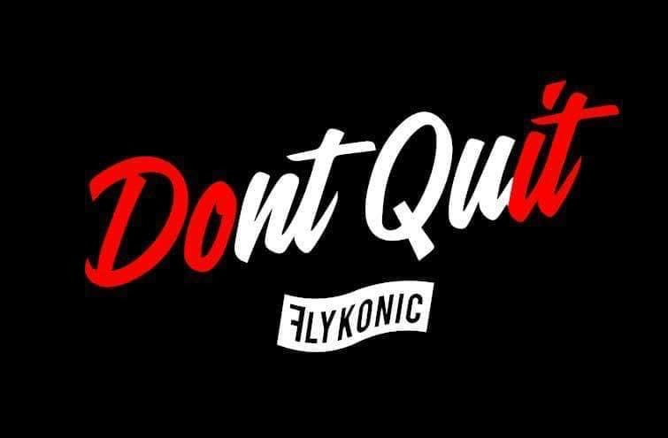 Flykonic Don't Quit