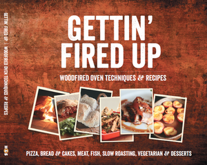 Gettin' Fired Up - Woodfired Oven Cookbook