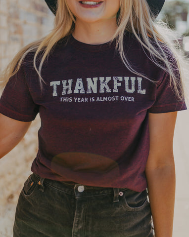 """Thankful this Year is Almost Over"" Tee"