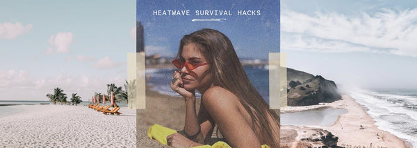 Our Heatwave Survival Hacks