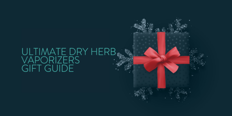 The Ultimate Dry Herb Vaporizer Gift Guide