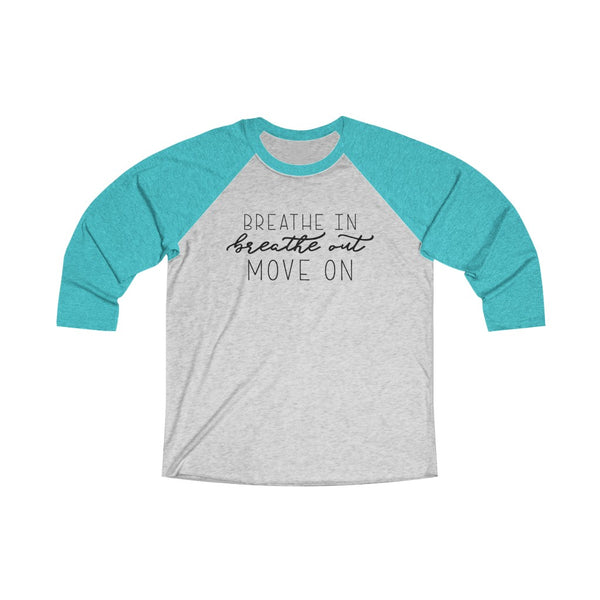 Breathe In Breathe Out Move On Tri-Blend 3/4 Raglan Tee