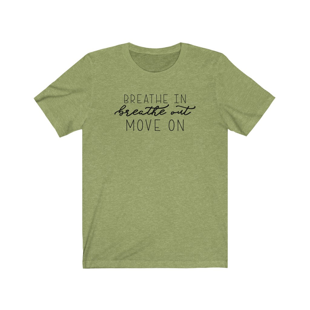 Breathe In Breathe Out Move On Short Sleeve Tee