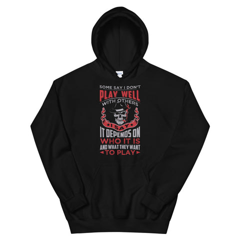 Some Say I Don't Play Well With Others Hoodie Black