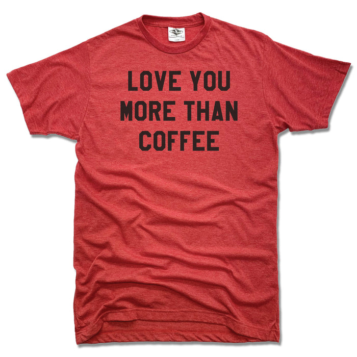 LOVE YOU MORE | UNISEX RED TEE | THAN COFFEE