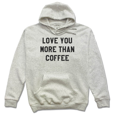 LOVE YOU MORE | HOODIE | THAN COFFEE