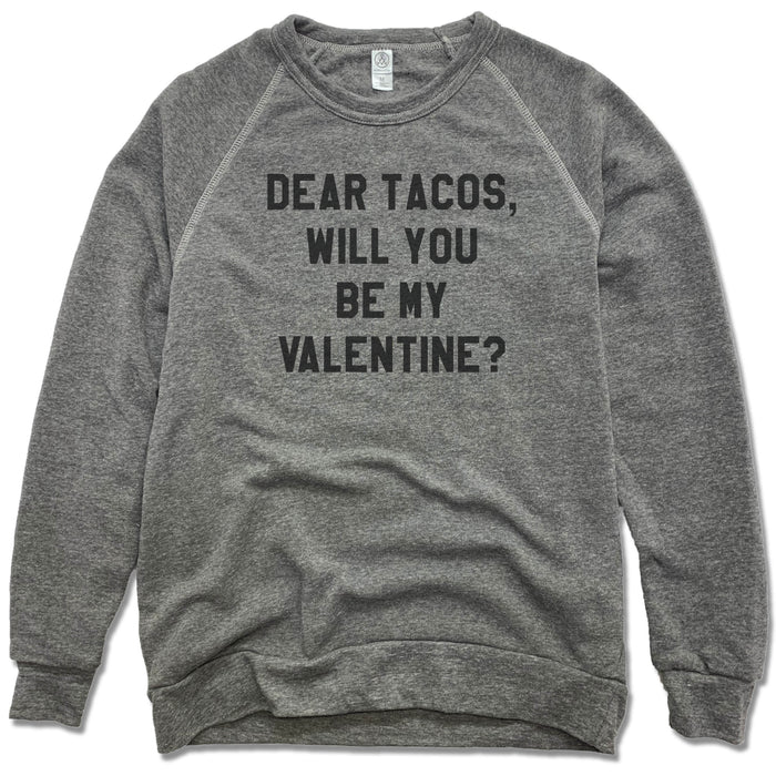 DEAR TACOS | FLEECE SWEATSHIRT | BE MY VALENTINE
