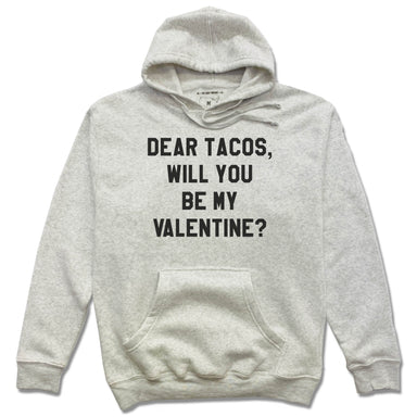 DEAR TACOS | HOODIE | BE MY VALENTINE