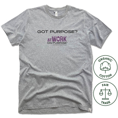 AT WORK ON PURPOSE | FAIRTRADE FREESET UNISEX TEE | GOT PURPOSE?